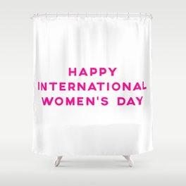 Happy International Women's Day Shower Curtain