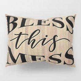 BLESS THIS MESS Pillow Sham