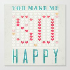 YOU MAKE ME SO HAPPY Canvas Print