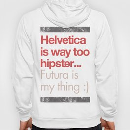 Helvetica Is Way too Hipster. Futura is My Thing (Special Edition) Hoody