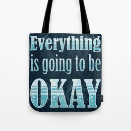 Everything is going to be OKAY Tote Bag