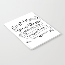 Great Things Never Came from Comfort Zones Notebook