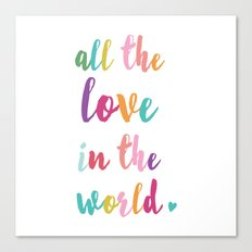 all the love in the world Canvas Print