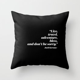 Live, travel, adventure, bless, and don't be sorry. Throw Pillow