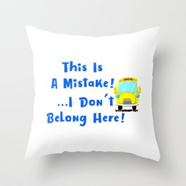 I Dont Belong Here Funny School Throw Pillow
