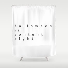 halloween is content night Shower Curtain