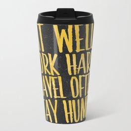 Eat well. Travel often. Work hard. Stay humble.  Metal Travel Mug
