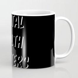 Mental Health Matters I Coffee Mug