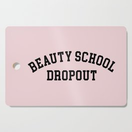 Beauty School Dropout Funny Quote Cutting Board