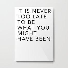 never too late Metal Print