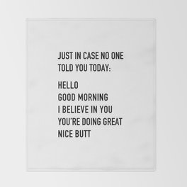 Just in case no one told you today Throw Blanket