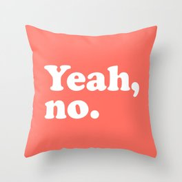 Yeah No Funny Quote Throw Pillow