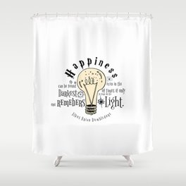 Happiness can be found even in the darkest of things.... Shower Curtain