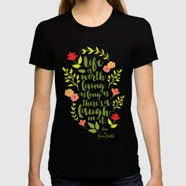 Life is worth living as long as there's a laugh in it. Anne of Green Gables. T-shirt