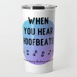 When You Hear Hoofbeats Travel Mug
