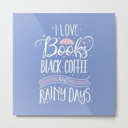 I love books, black coffee and rainy days Metal Print