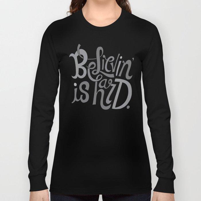 Believin' is Hard. Long Sleeve T-shirt