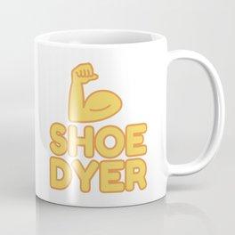 SHOE DYER - funny job gift Coffee Mug