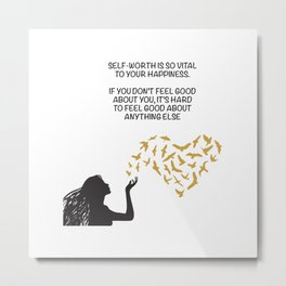Self-worth Is So Vital To Your Happiness Metal Print
