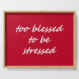 too blessed to be stressed - red Serving Tray