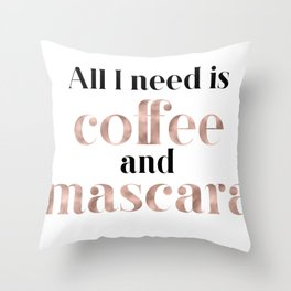 All you need is coffee and mascara Throw Pillow