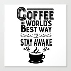 Coffee: The Best Way to Stay Awake Canvas Print