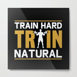 Train hard train natural Metal Print