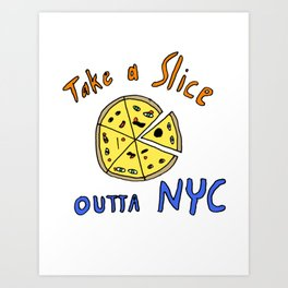Take a slice (of pizza) out of New York City Art Print