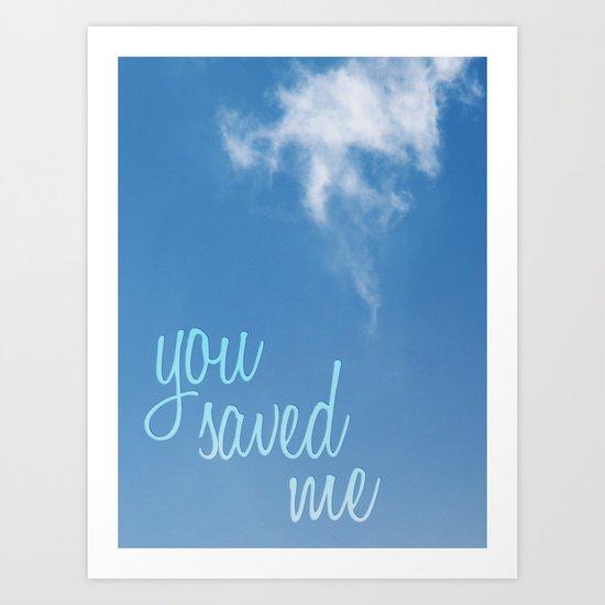 you saved me Art Print