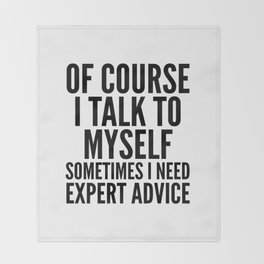 Of Course I Talk To Myself Sometimes I Need Expert Advice Throw Blanket