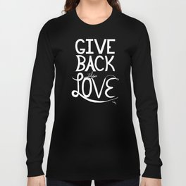 Give back the love Long Sleeve T-shirt