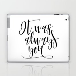 It Was Always You Print, Wedding Sign, Love Sign, Anniversary Sign, Inspirational Print Laptop & iPad Skin