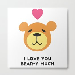 Love you bear-y much Metal Print