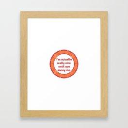 Nice Until You Annoy Framed Art Print