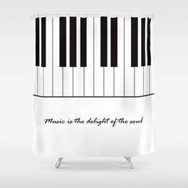 Music is the delight of the soul Shower Curtain