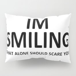 I'm Smiling. That Alone Should Scare You. Pillow Sham