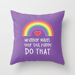 Whatever makes your soul happy DO THAT Throw Pillow