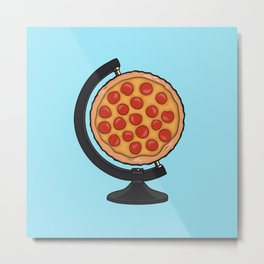 Pizza Makes the World Go Round Metal Print
