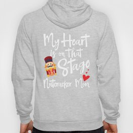 My Heart is On That Stage Nutcracker Mom Hoody