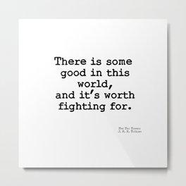 Good worth fighting for Metal Print
