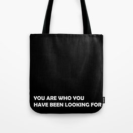 You are who you have been looking for Tote Bag