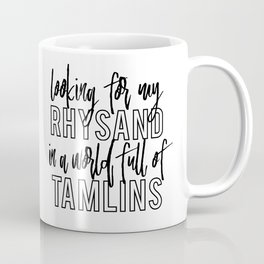 Looking for my Rhysand in a world full of Tamlins Coffee Mug