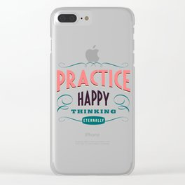 Practice happy - thinking eternally Clear iPhone Case