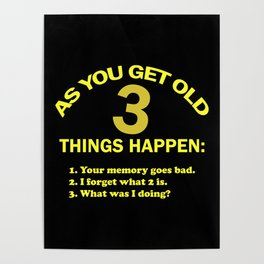 As you get old 3 things happen – funny Poster