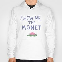 monet Hoodies featuring Show me the Monet!  by icarusdrunk