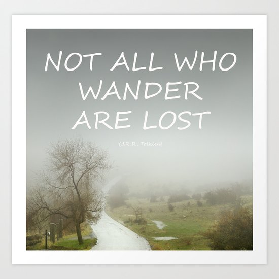 """""""Not all who wander are lost"""".  J.R.R. Tolkien.  The Fellowship of the Ring Art Print"""