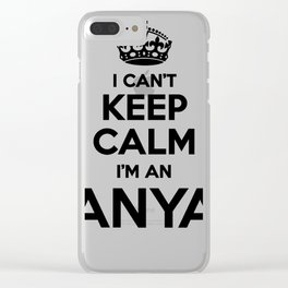 I cant keep calm I am an ANYA Clear iPhone Case