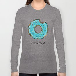 DONUT EVEN TRY! Long Sleeve T-shirt