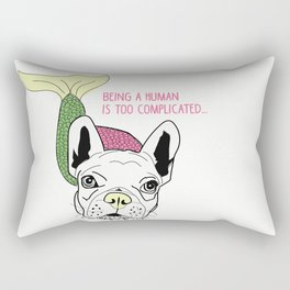Frenchie-Being a human is too complicated.  Time to be a mermaid. Rectangular Pillow