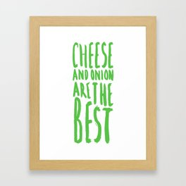 Cheese and onion are the best Framed Art Print